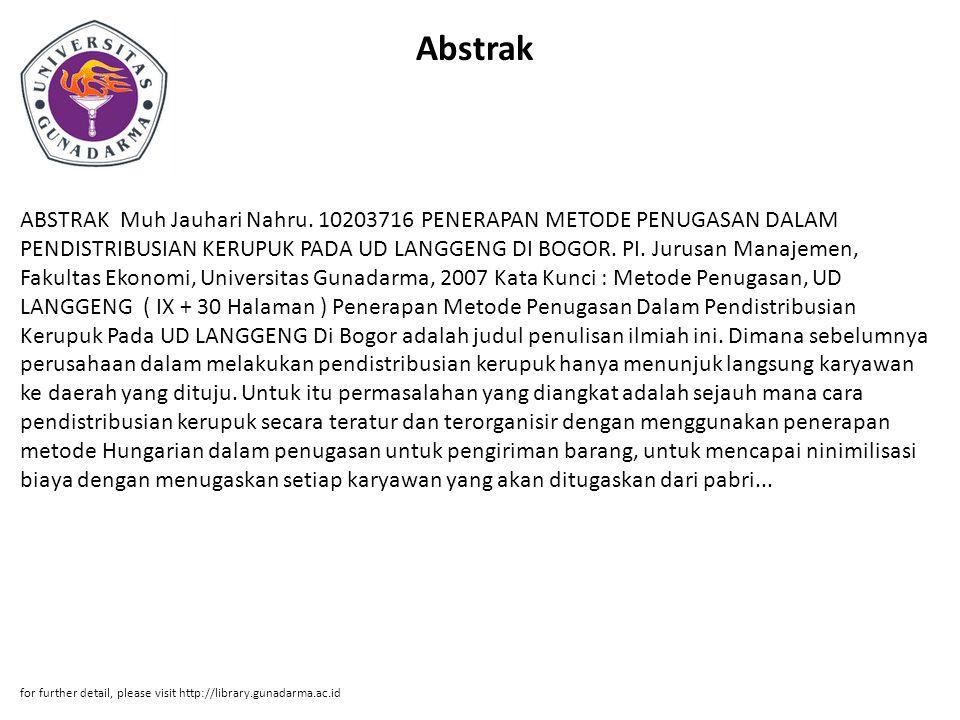 Abstrak ABSTRAK Muh Jauhari Nahru. 10203716 PENERAPAN METODE PENUGASAN DALAM PENDISTRIBUSIAN KERUPUK PADA UD LANGGENG DI BOGOR. PI. Jurusan Manajemen,