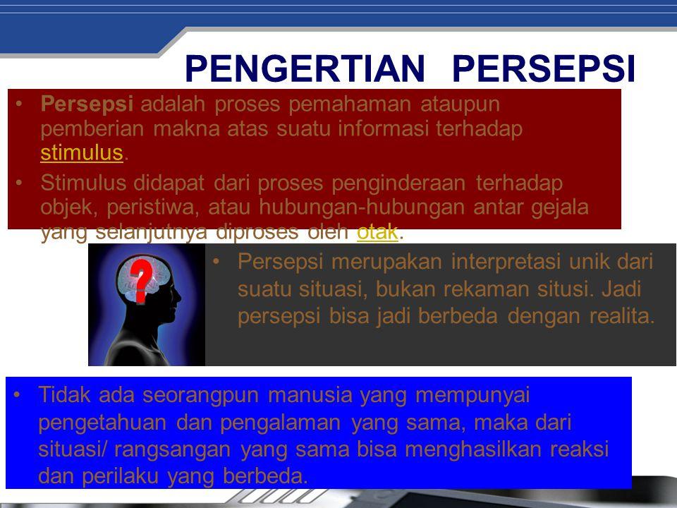 PENGERTIAN PERSEPSI Persepsi adalah proses pemahaman ataupun pemberian makna atas suatu informasi terhadap stimulus.