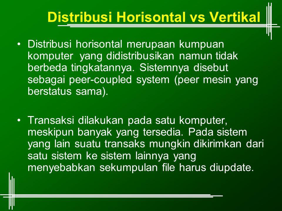 Distribusi Horisontal vs Vertikal Distribusi horisontal merupaan kumpuan komputer yang didistribusikan namun tidak berbeda tingkatannya. Sistemnya dis