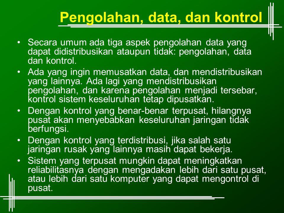 Pengolahan, data, dan kontrol Secara umum ada tiga aspek pengolahan data yang dapat didistribusikan ataupun tidak: pengolahan, data dan kontrol. Ada y