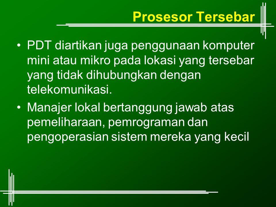 Prosesor Tersebar PDT diartikan juga penggunaan komputer mini atau mikro pada lokasi yang tersebar yang tidak dihubungkan dengan telekomunikasi. Manaj