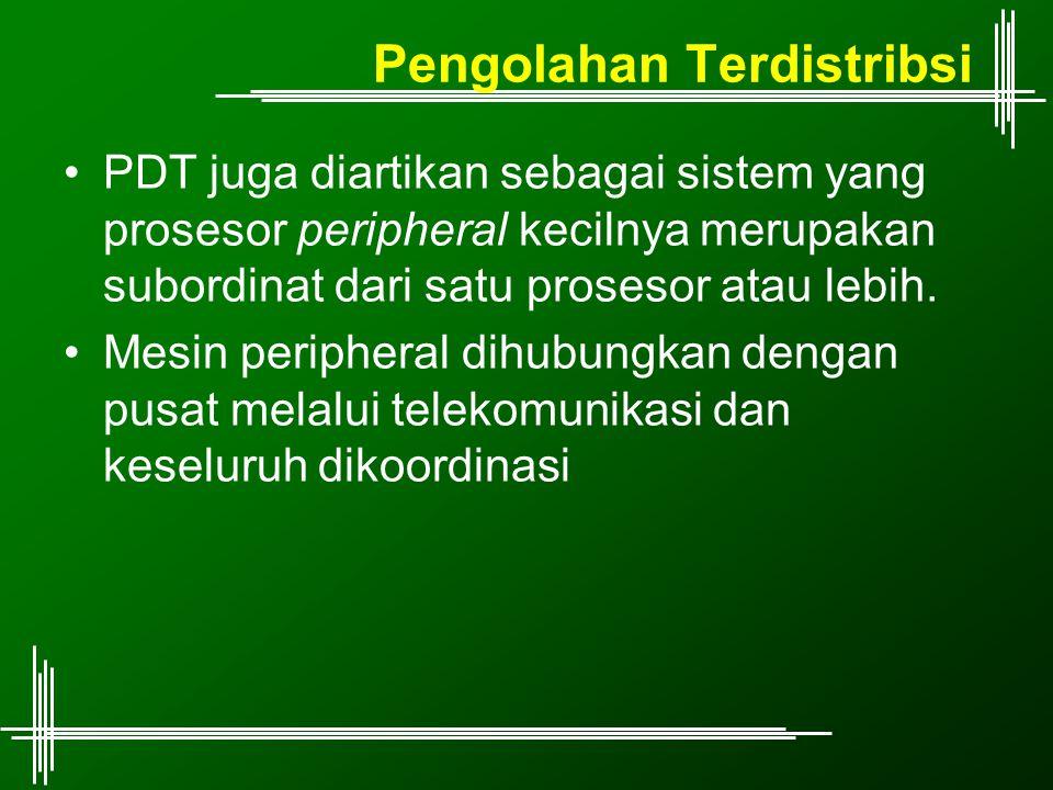 Pengolahan Terdistribsi PDT juga diartikan sebagai sistem yang prosesor peripheral kecilnya merupakan subordinat dari satu prosesor atau lebih. Mesin