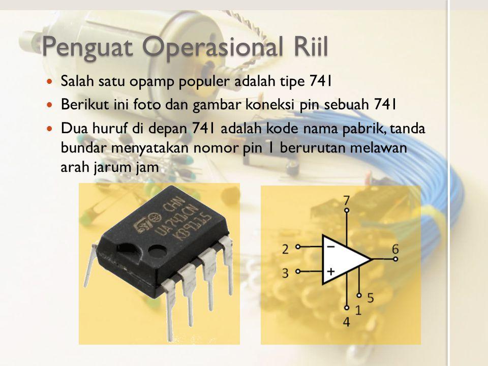 Penguat Operasional Riil Salah satu opamp populer adalah tipe 741 Berikut ini foto dan gambar koneksi pin sebuah 741 Dua huruf di depan 741 adalah kod