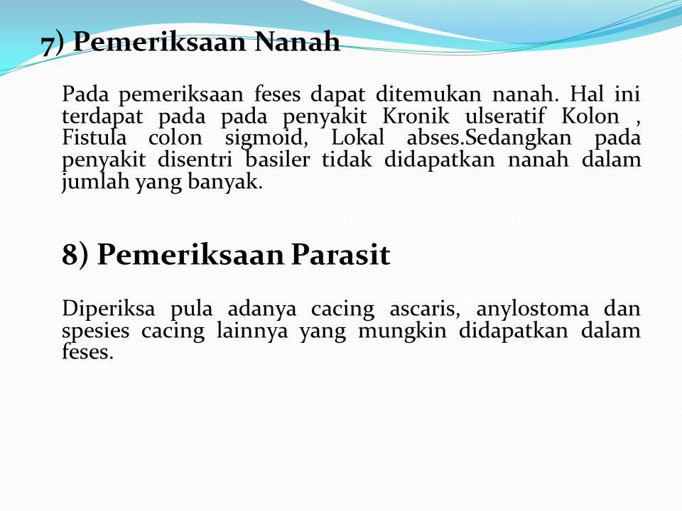 7) Pemeriksaan Nanah Pada pemeriksaan feses dapat ditemukan nanah. Hal ini terdapat pada pada penyakit Kronik ulseratif Kolon, Fistula colon sigmoid,