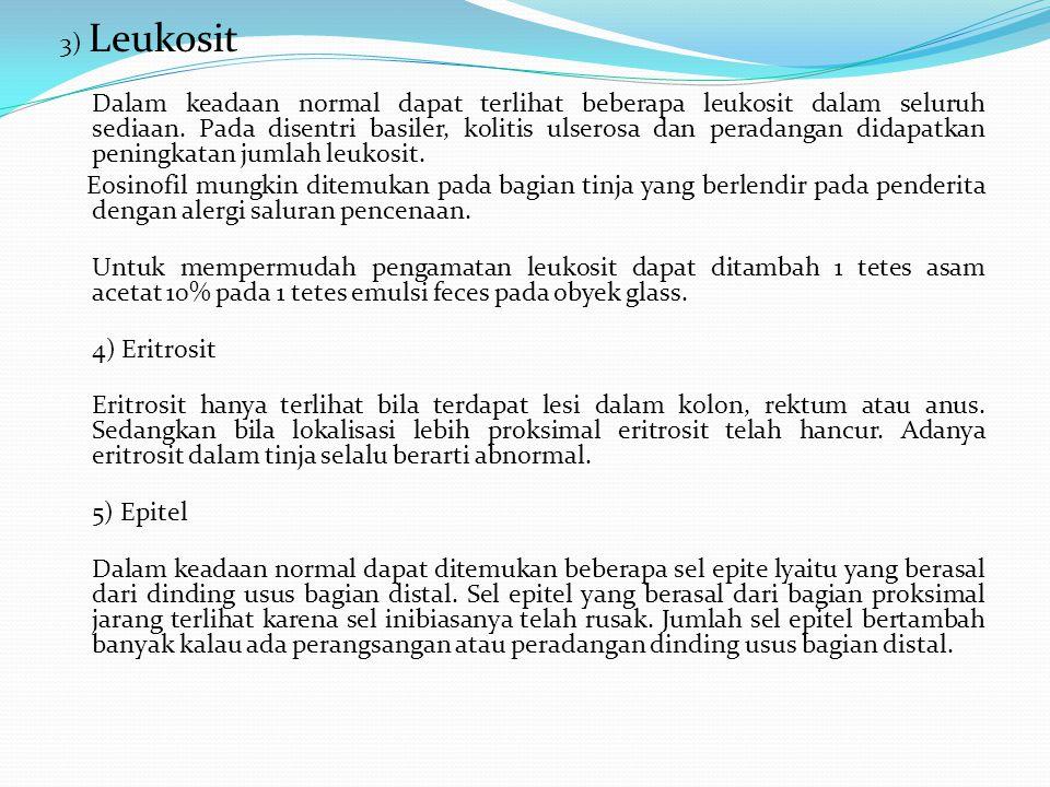 3) Leukosit Dalam keadaan normal dapat terlihat beberapa leukosit dalam seluruh sediaan. Pada disentri basiler, kolitis ulserosa dan peradangan didapa
