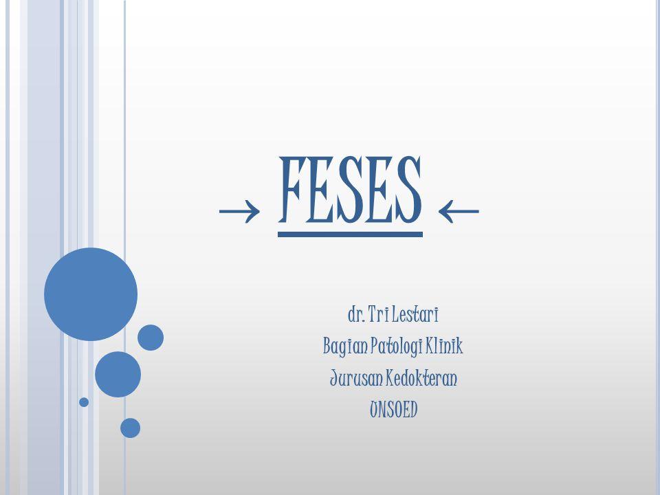  FESES  dr. Tri Lestari Bagian Patologi Klinik Jurusan Kedokteran UNSOED