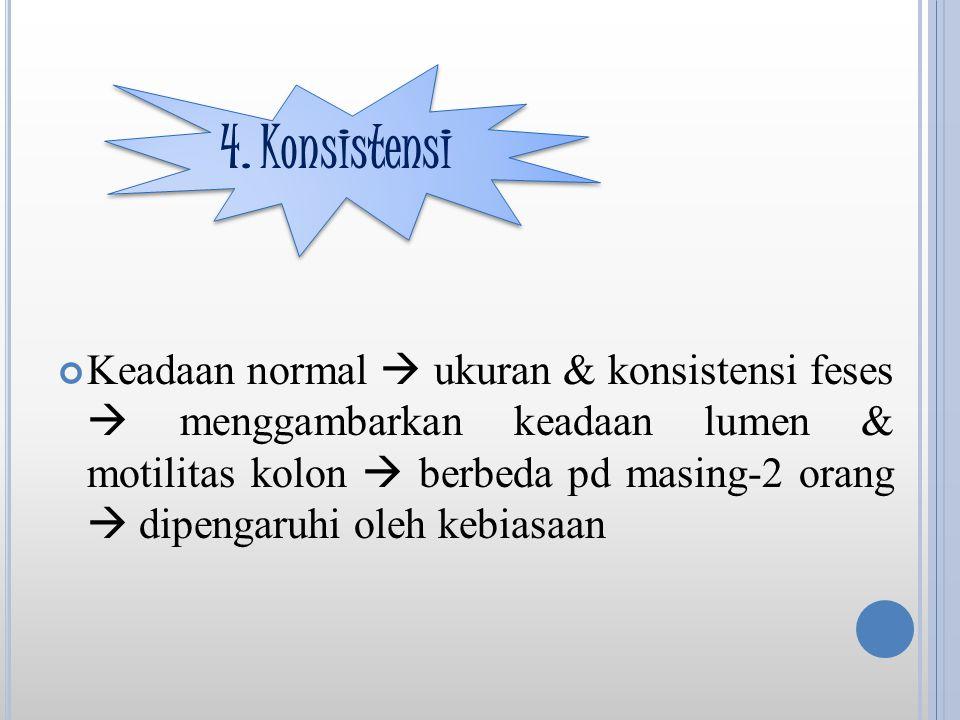 Keadaan normal  ukuran & konsistensi feses  menggambarkan keadaan lumen & motilitas kolon  berbeda pd masing-2 orang  dipengaruhi oleh kebiasaan 4.