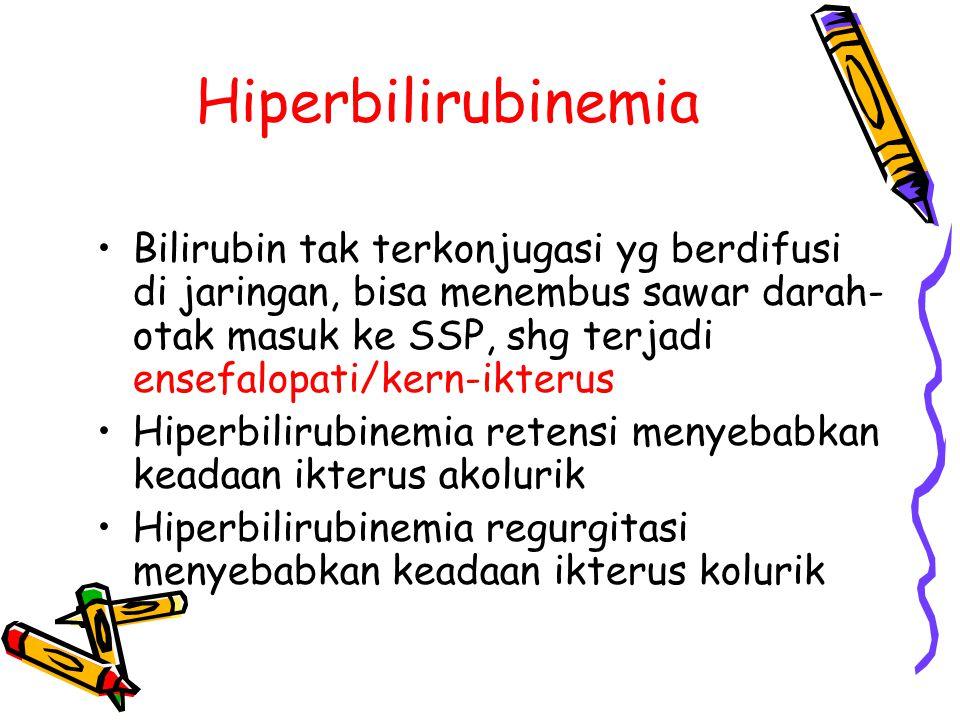 Hiperbilirubinemia Bilirubin tak terkonjugasi yg berdifusi di jaringan, bisa menembus sawar darah- otak masuk ke SSP, shg terjadi ensefalopati/kern-ik