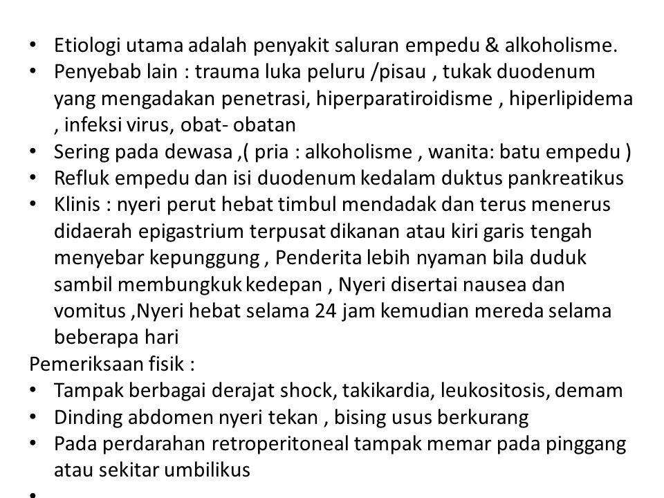 Etiologi utama adalah penyakit saluran empedu & alkoholisme. Penyebab lain : trauma luka peluru /pisau, tukak duodenum yang mengadakan penetrasi, hipe