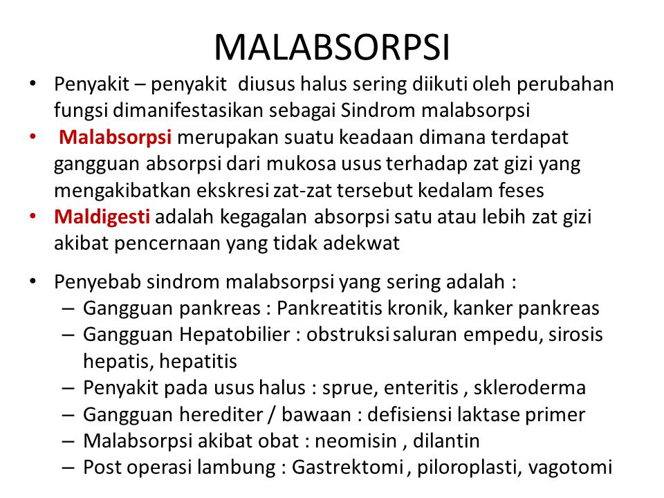 MALABSORPSI Penyakit – penyakit diusus halus sering diikuti oleh perubahan fungsi dimanifestasikan sebagai Sindrom malabsorpsi Malabsorpsi merupakan s