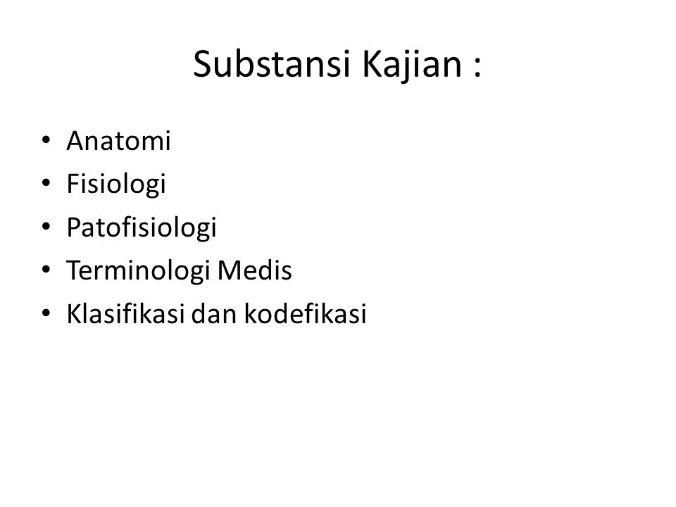 Substansi Kajian : Anatomi Fisiologi Patofisiologi Terminologi Medis Klasifikasi dan kodefikasi