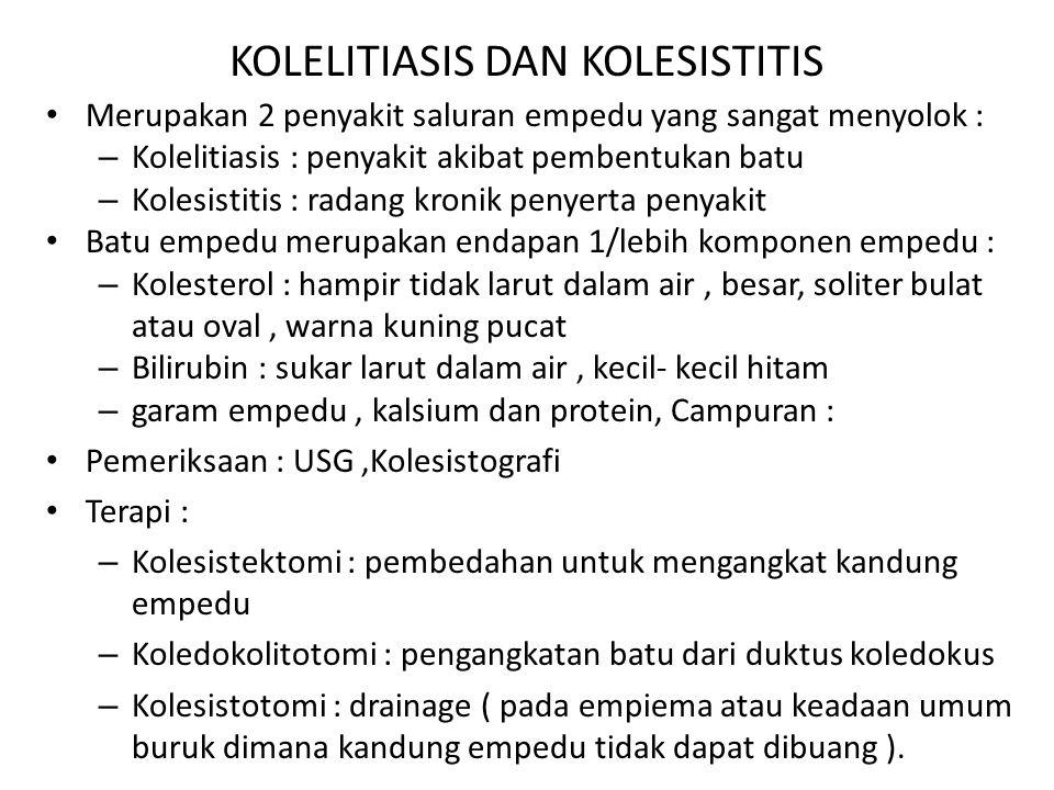KOLELITIASIS DAN KOLESISTITIS Merupakan 2 penyakit saluran empedu yang sangat menyolok : – Kolelitiasis : penyakit akibat pembentukan batu – Kolesisti