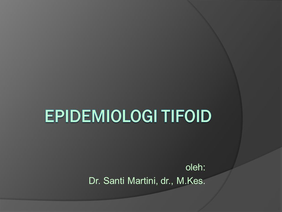 Besaran Masalah  Angka kejadian Demam Tifoid: 6.000 – 1.300.000 per tahun  Angka kematian demam tifoid: 20.000/thn  Hampir 80% kasus demam tifoid ditemukan pada anak-anak/dewasa, usia antara 5 sampai 29 tahun.