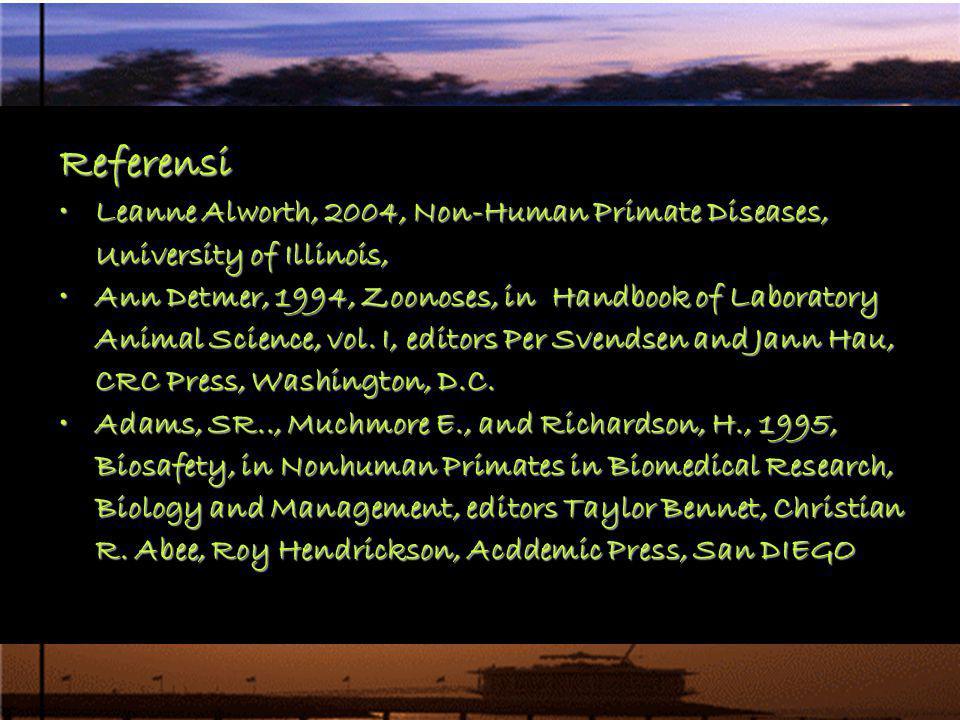 Referensi Leanne Alworth, 2004, Non-Human Primate Diseases, University of Illinois,Leanne Alworth, 2004, Non-Human Primate Diseases, University of Ill