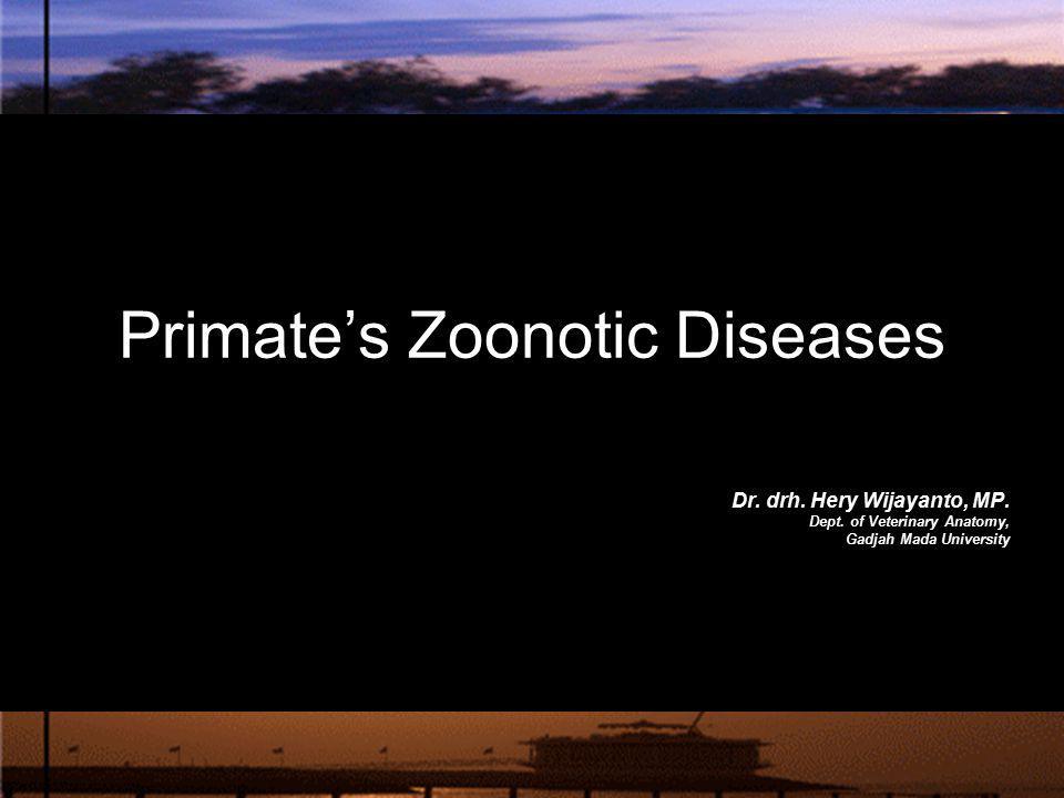 Primate's Zoonotic Diseases Dr. drh. Hery Wijayanto, MP. Dept. of Veterinary Anatomy, Gadjah Mada University