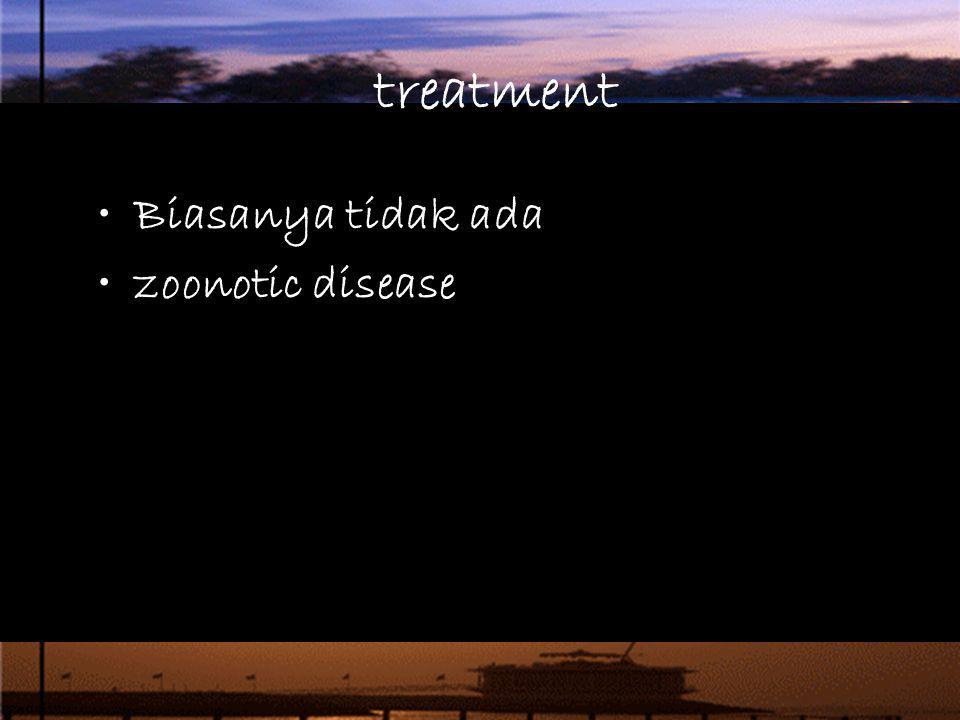 treatment Biasanya tidak ada zoonotic disease