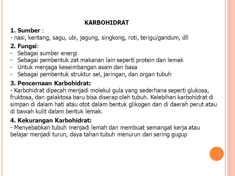 KARBOHIDRAT 1. Sumber : - nasi, kentang, sagu, ubi, jagung, singkong, roti, terigu/gandum, dll 2. Fungsi: -Sebagai sumber energi -Sebagai pembentuk za