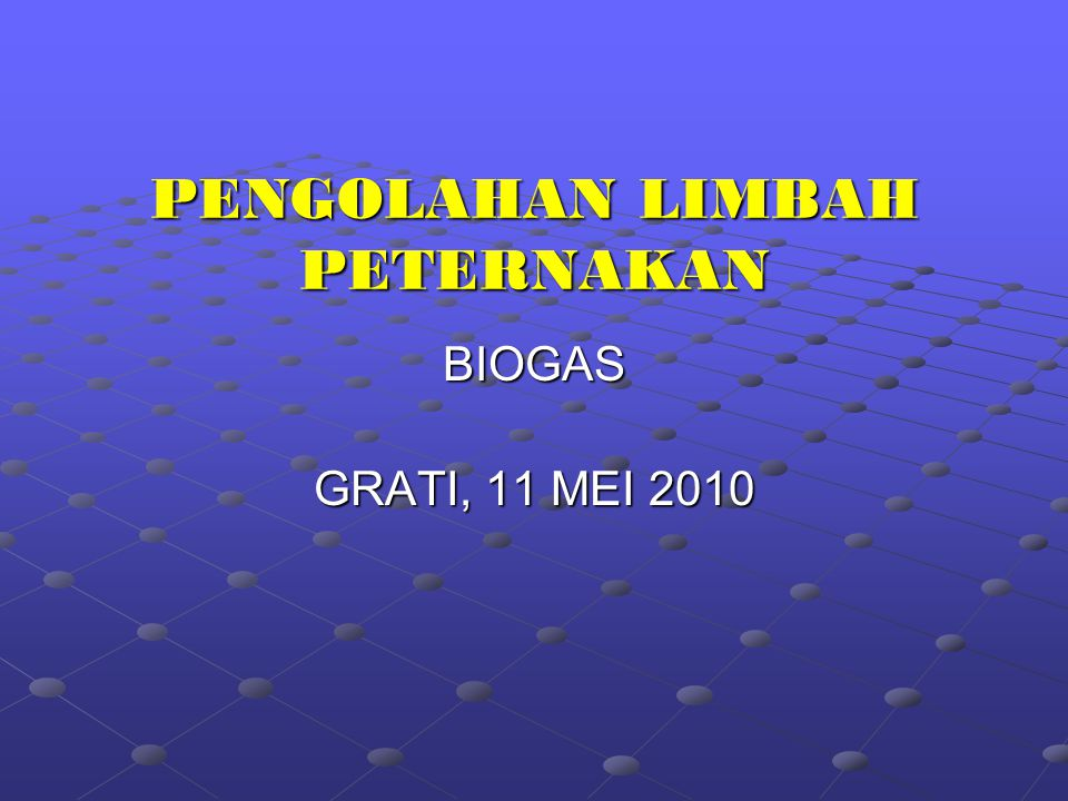 BIOGAS Biogas merupakan campuran gas yang dihasilkan oleh peruraian senyawa organik dalam biomassa oleh bakteri alami metanogenik dalam kondisi anaerob