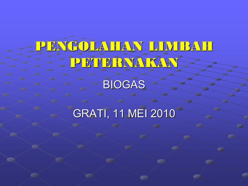 PENGOLAHAN LIMBAH PETERNAKAN GRATI, 11 MEI 2010 BIOGAS