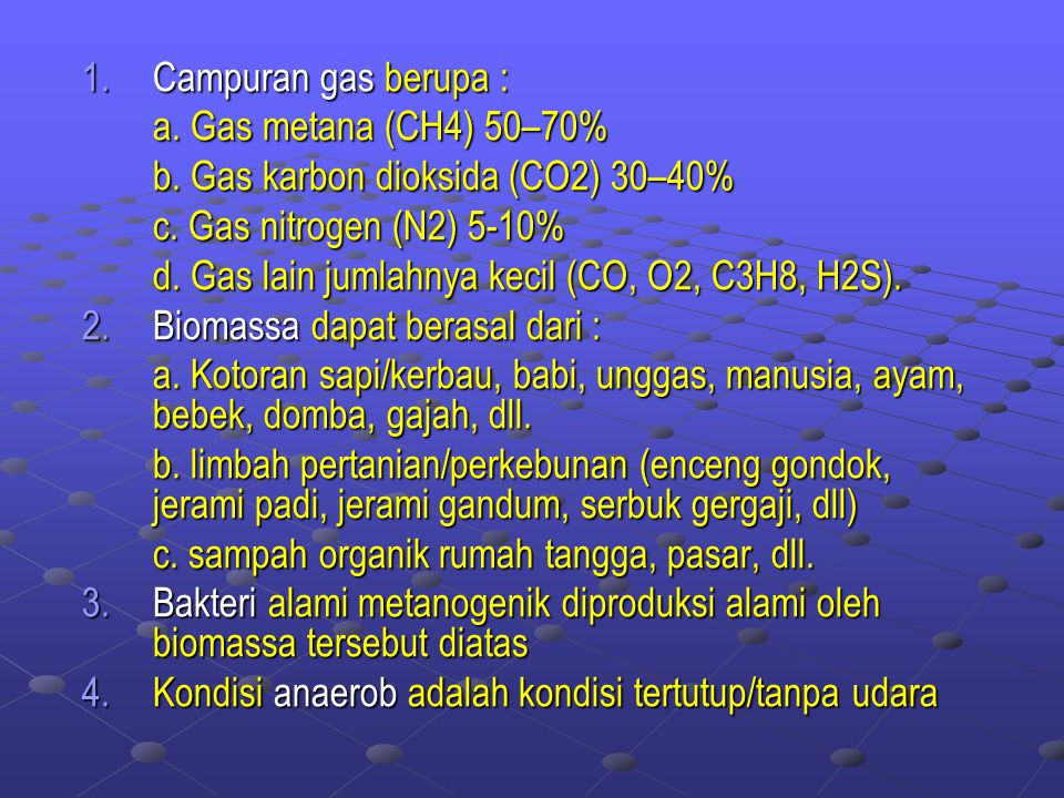 1.Campuran gas berupa : a.Gas metana (CH4) 50–70% b.