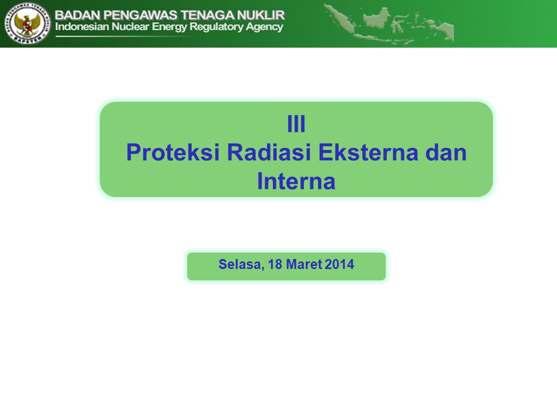 III Proteksi Radiasi Eksterna dan Interna Selasa, 18 Maret 2014