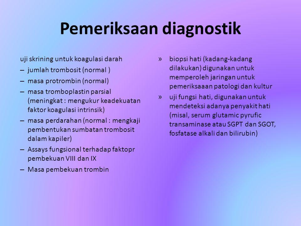 Pemeriksaan diagnostik uji skrining untuk koagulasi darah – jumlah trombosit (normal ) – masa protrombin (normal) – masa tromboplastin parsial (mening