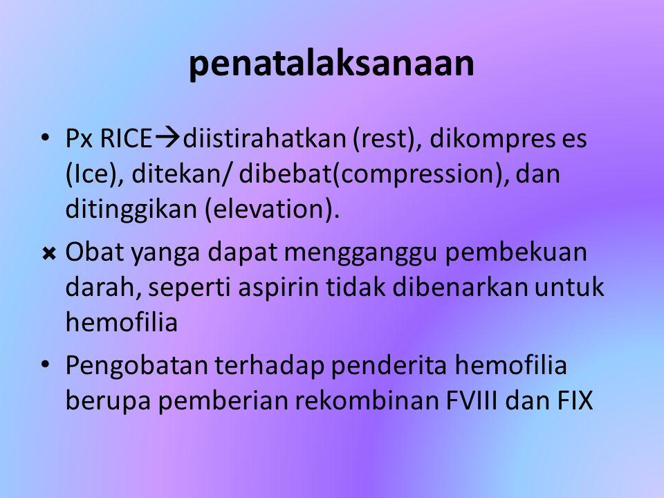penatalaksanaan Px RICE  diistirahatkan (rest), dikompres es (Ice), ditekan/ dibebat(compression), dan ditinggikan (elevation).  Obat yanga dapat me