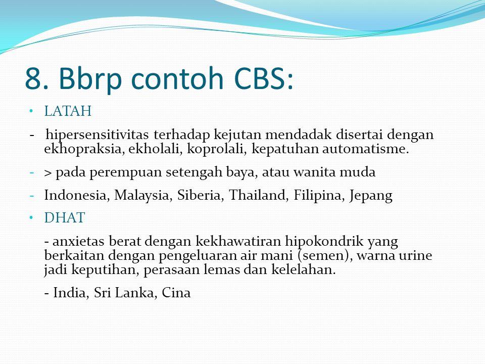 8. Bbrp contoh CBS: LATAH - hipersensitivitas terhadap kejutan mendadak disertai dengan ekhopraksia, ekholali, koprolali, kepatuhan automatisme. - > p
