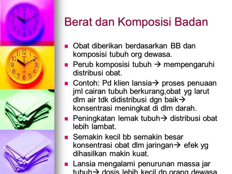 Berat dan Komposisi Badan Obat diberikan berdasarkan BB dan komposisi tubuh org dewasa. Obat diberikan berdasarkan BB dan komposisi tubuh org dewasa.