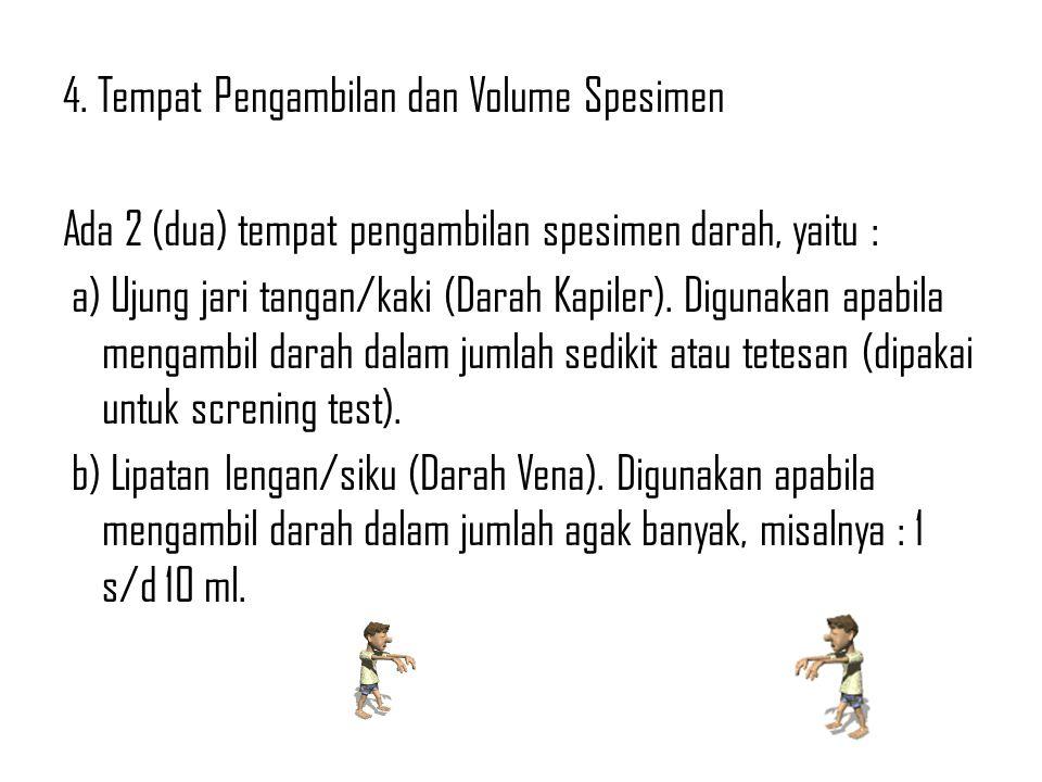 4. Tempat Pengambilan dan Volume Spesimen Ada 2 (dua) tempat pengambilan spesimen darah, yaitu : a) Ujung jari tangan/kaki (Darah Kapiler). Digunakan