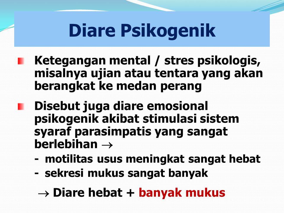 Diare Psikogenik Ketegangan mental / stres psikologis, misalnya ujian atau tentara yang akan berangkat ke medan perang Disebut juga diare emosional ps