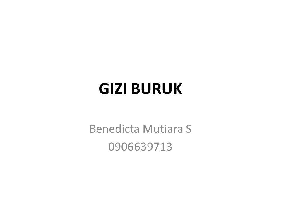 GIZI BURUK Benedicta Mutiara S 0906639713