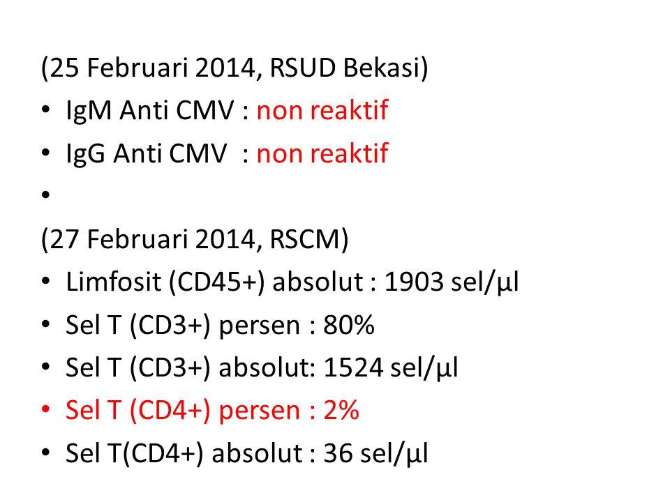 (25 Februari 2014, RSUD Bekasi) IgM Anti CMV: non reaktif IgG Anti CMV: non reaktif (27 Februari 2014, RSCM) Limfosit (CD45+) absolut : 1903 sel/μl Se