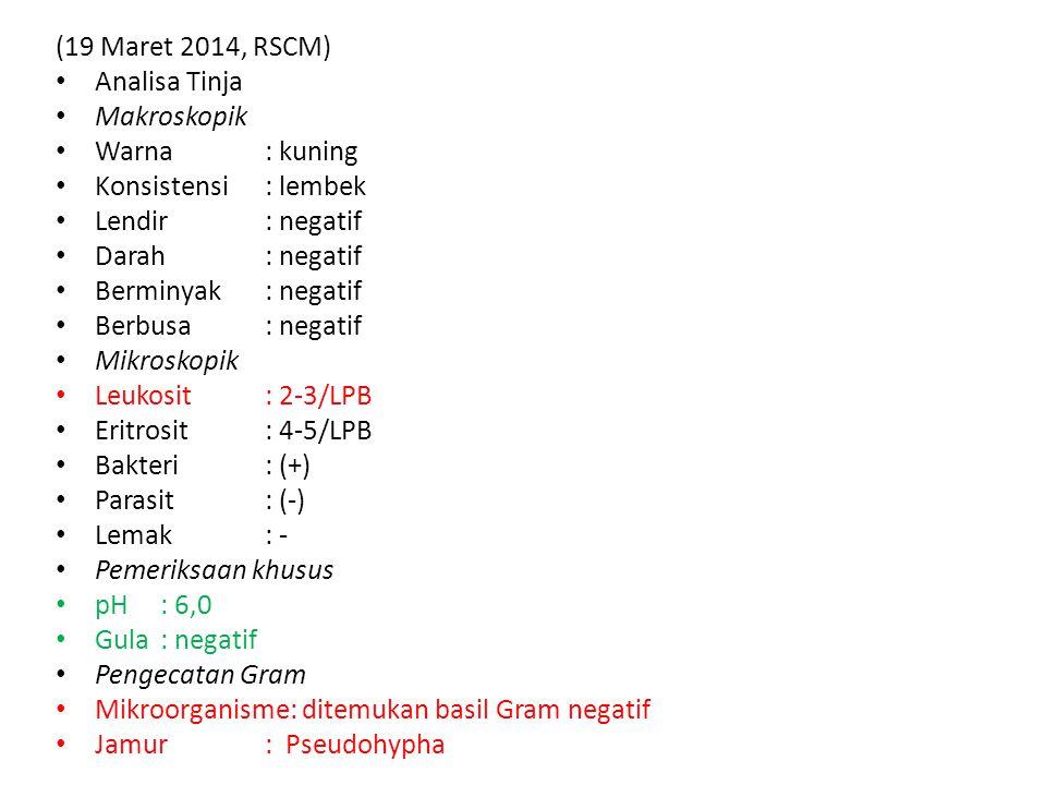 (19 Maret 2014, RSCM) Analisa Tinja Makroskopik Warna: kuning Konsistensi: lembek Lendir: negatif Darah: negatif Berminyak: negatif Berbusa: negatif M