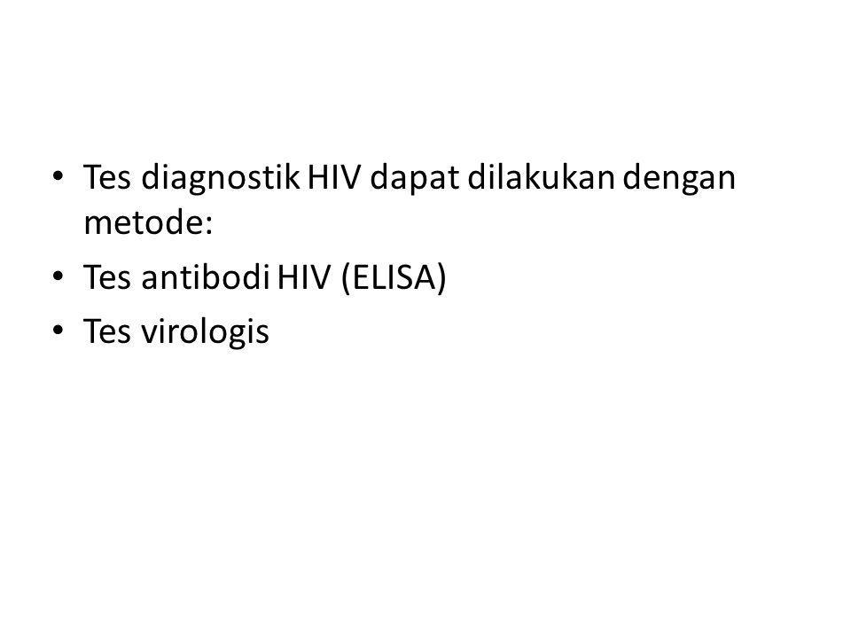 Tes diagnostik HIV dapat dilakukan dengan metode: Tes antibodi HIV (ELISA) Tes virologis
