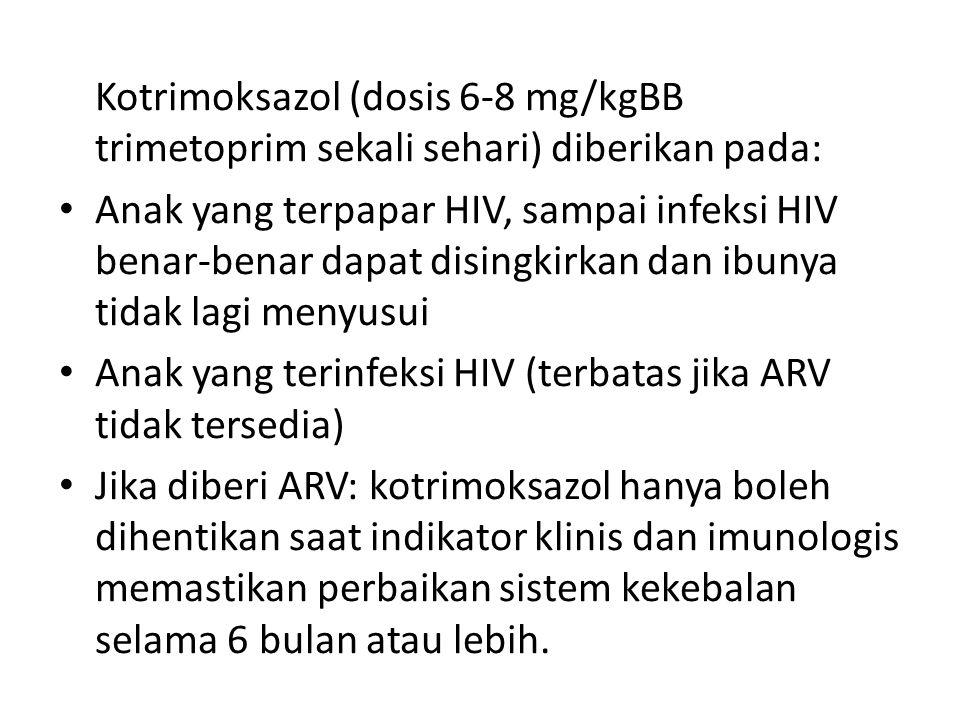 Kotrimoksazol (dosis 6-8 mg/kgBB trimetoprim sekali sehari) diberikan pada: Anak yang terpapar HIV, sampai infeksi HIV benar-benar dapat disingkirkan