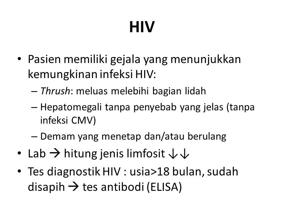 HIV Pasien memiliki gejala yang menunjukkan kemungkinan infeksi HIV: – Thrush: meluas melebihi bagian lidah – Hepatomegali tanpa penyebab yang jelas (
