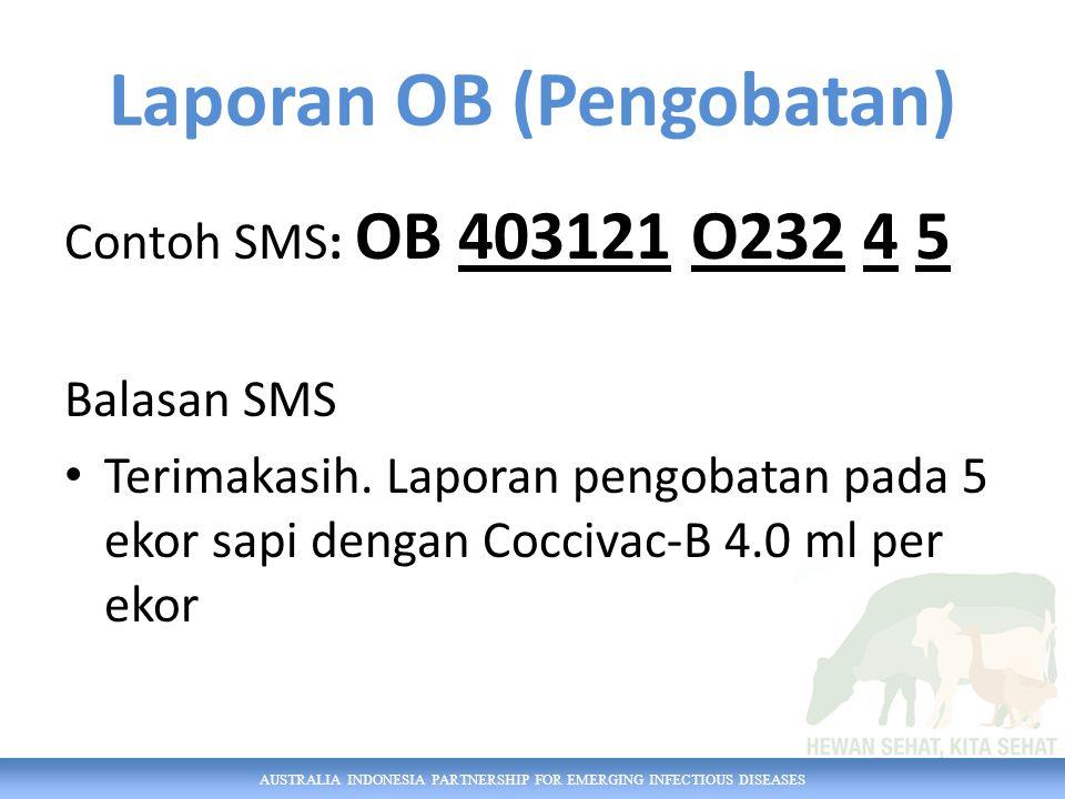 AUSTRALIA INDONESIA PARTNERSHIP FOR EMERGING INFECTIOUS DISEASES Contoh SMS: OB 403121 O232 4 5 Balasan SMS Terimakasih.