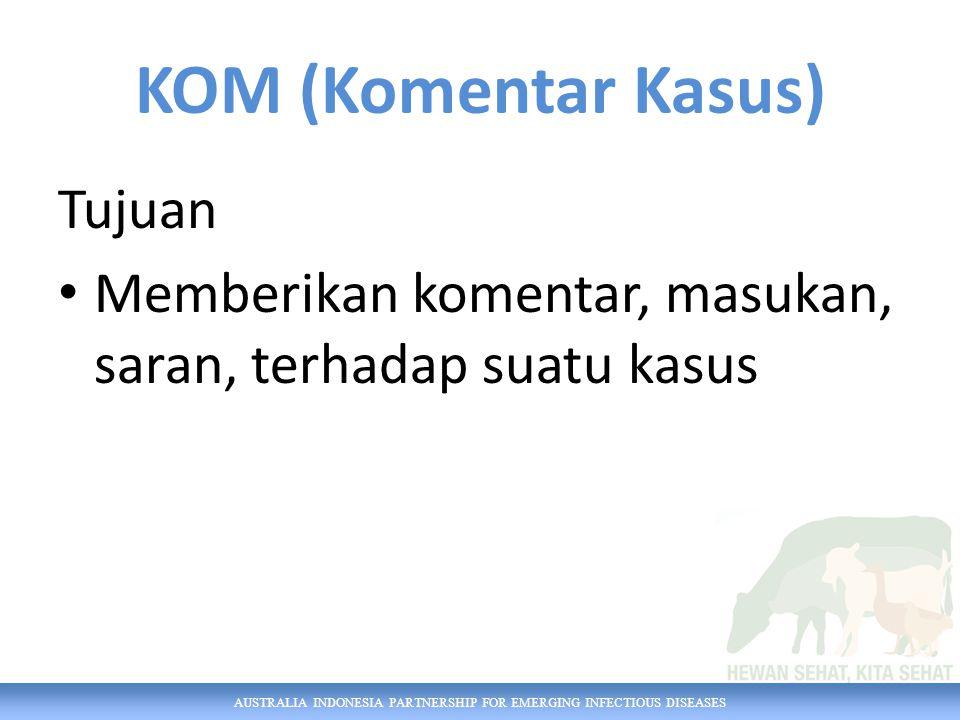 AUSTRALIA INDONESIA PARTNERSHIP FOR EMERGING INFECTIOUS DISEASES KOM (Komentar Kasus) Tujuan Memberikan komentar, masukan, saran, terhadap suatu kasus