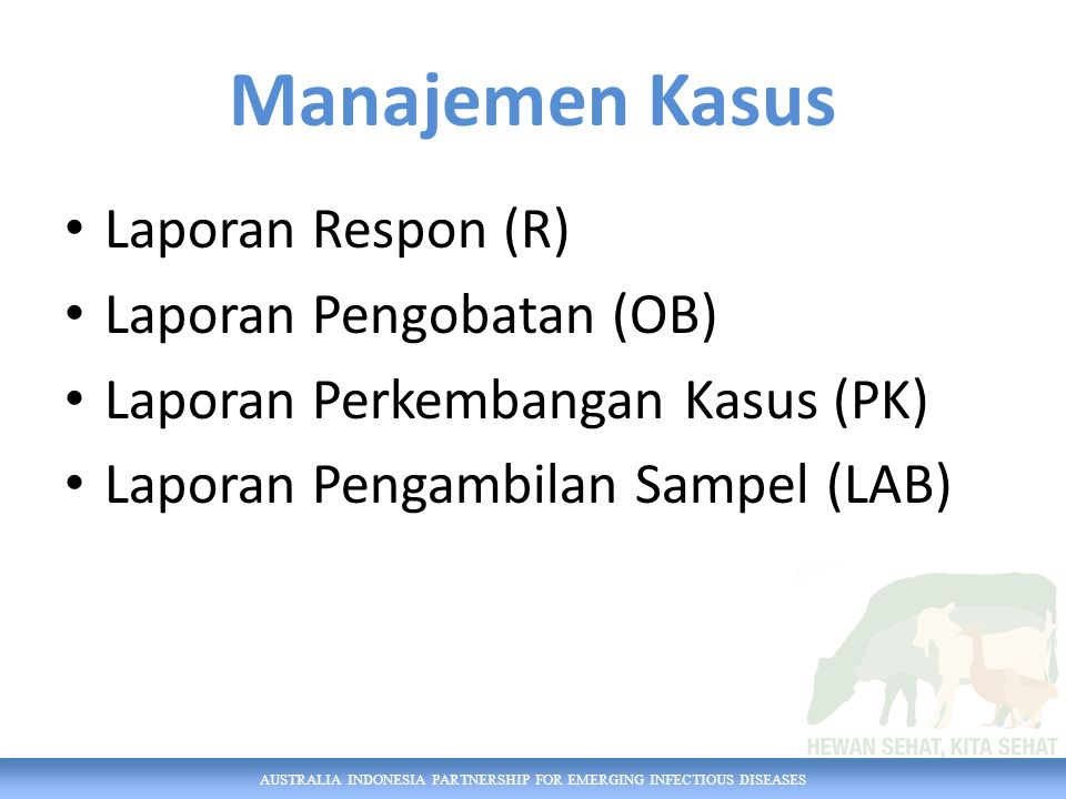AUSTRALIA INDONESIA PARTNERSHIP FOR EMERGING INFECTIOUS DISEASES Contoh SMS: LAPD 73070205 Balasan SMS [401505] 26/10/2014, sapi, tanda lain; [401257] 25/10/2014, sapi, demam; [104109] 10/01/2014, sapi, mencret, demam; [15099] 03/07/2013, sapi, lumpuh Laporan Desa