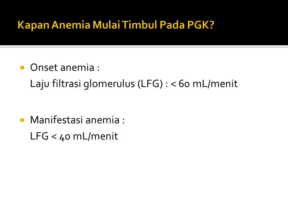  Onset anemia : Laju filtrasi glomerulus (LFG) : < 60 mL/menit  Manifestasi anemia : LFG < 40 mL/menit