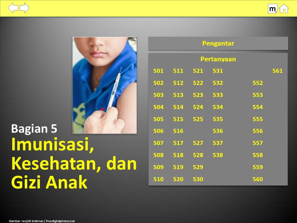 Gambar: renjith krishnan | freedigitalphotos.net Pengantar m Bagian 5 Imunisasi, Kesehatan, dan Gizi Anak