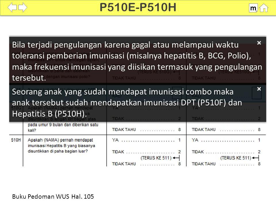 Seorang anak yang sudah mendapat imunisasi combo maka anak tersebut sudah mendapatkan imunisasi DPT (P510F) dan Hepatitis B (P510H). Seorang anak yang