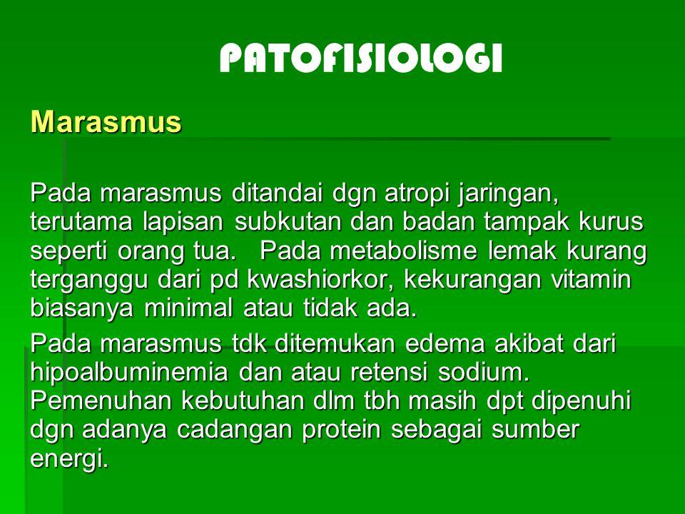 Marasmus Pada marasmus ditandai dgn atropi jaringan, terutama lapisan subkutan dan badan tampak kurus seperti orang tua. Pada metabolisme lemak kurang