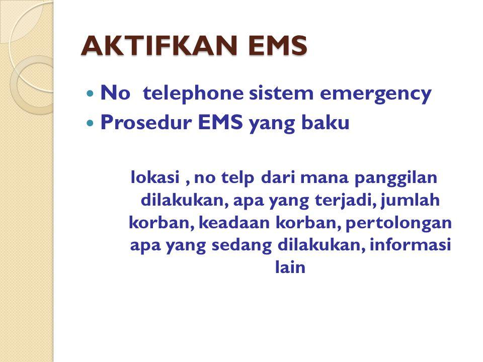 AKTIFKAN EMS No telephone sistem emergency Prosedur EMS yang baku lokasi, no telp dari mana panggilan dilakukan, apa yang terjadi, jumlah korban, kead
