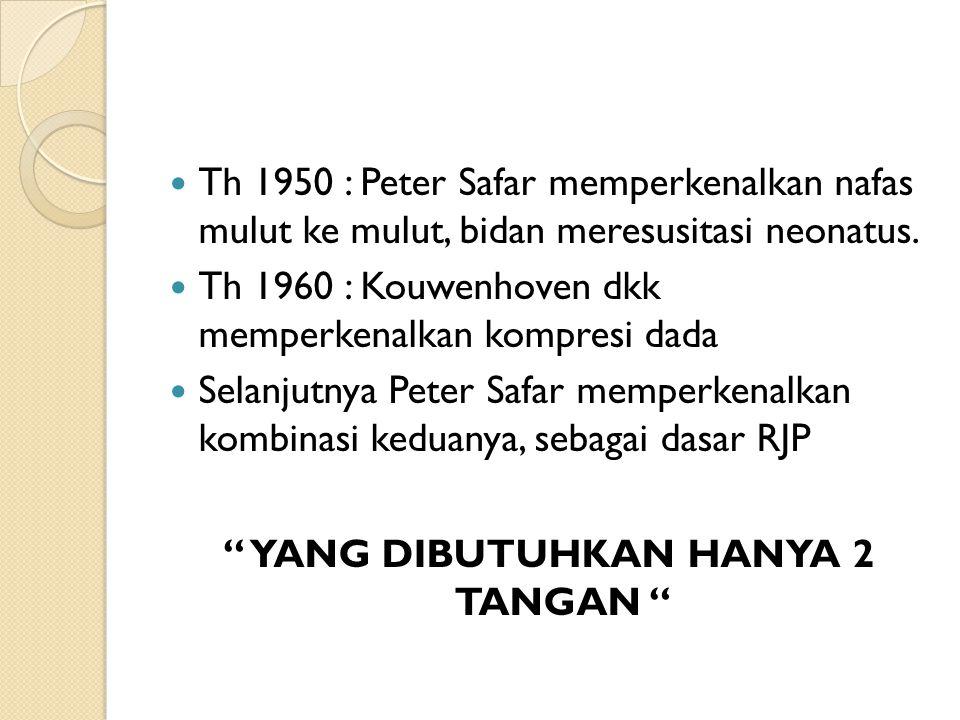 Th 1950 : Peter Safar memperkenalkan nafas mulut ke mulut, bidan meresusitasi neonatus. Th 1960 : Kouwenhoven dkk memperkenalkan kompresi dada Selanju