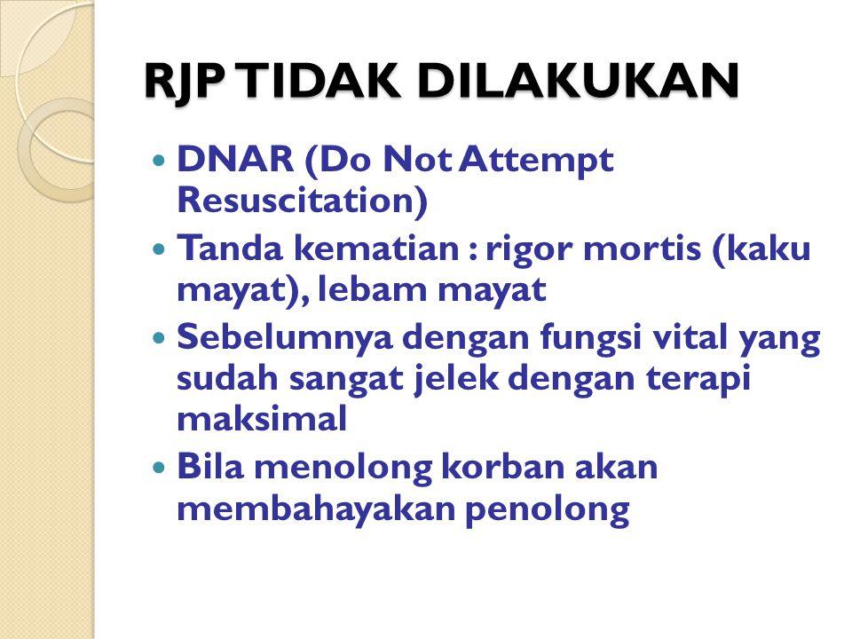 RJP TIDAK DILAKUKAN DNAR (Do Not Attempt Resuscitation) Tanda kematian : rigor mortis (kaku mayat), lebam mayat Sebelumnya dengan fungsi vital yang su