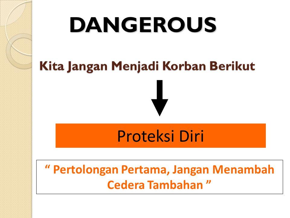"""Kita Jangan Menjadi Korban Berikut Proteksi Diri """" Pertolongan Pertama, Jangan Menambah Cedera Tambahan """" DANGEROUS"""