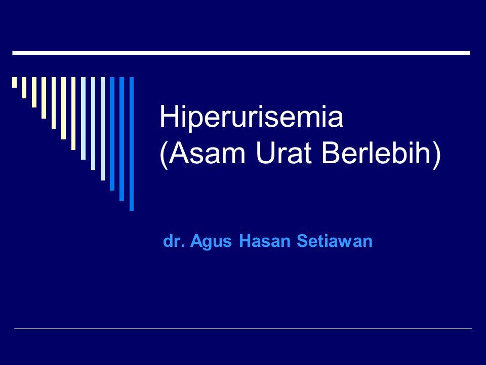 Hiperurisemia (Asam Urat Berlebih) dr. Agus Hasan Setiawan