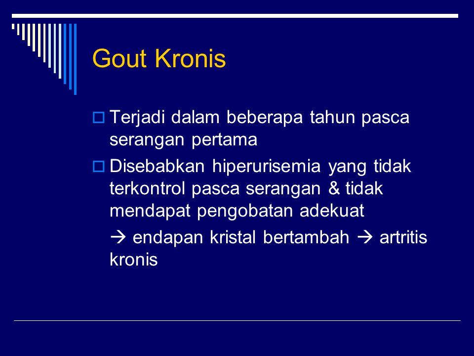 Gout Kronis  Terjadi dalam beberapa tahun pasca serangan pertama  Disebabkan hiperurisemia yang tidak terkontrol pasca serangan & tidak mendapat pen